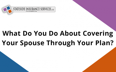 What Do You Do About Covering Your Spouse Through Your Plan?