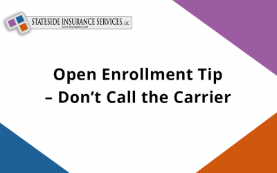 Open Enrollment Tip – Don't Call the Carrier
