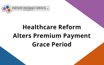 Healthcare Reform Alters Premium Payment Grace Period